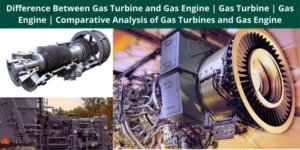 Difference Between Gas Turbine and Gas Engine Gas Turbine Gas Engine Comparative Analysis of Gas Turbines and Gas Engine