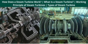 How Does a Steam Turbine Work What Is a Steam Turbine Working Principle of Steam Turbines Types of Steam Turbine