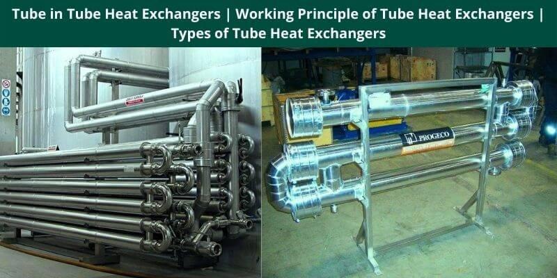 Tube in Tube Heat Exchangers Working Principle of Tube Heat Exchangers Types of Tube Heat Exchangers