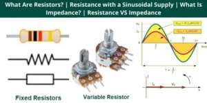 What Are Resistors Resistance with a Sinusoidal Supply What Is Impedance Resistance VS Impedance