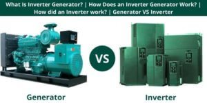 What Is Inverter Generator How Does an Inverter Generator Work How did an Inverter work Generator VS Inverter